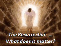 The Resurrection ... What does it matter?